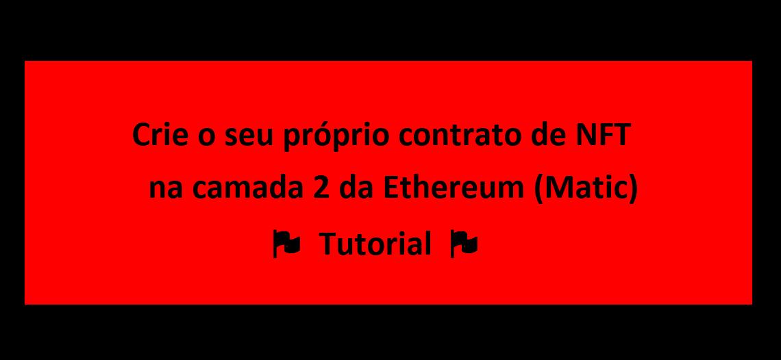 Crie o seu próprio contrato de NFT na camada 2 da Ethereum (Matic) – Tutorial (In Portuguese)