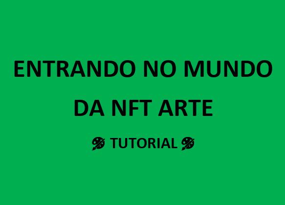 Entrando no mundo da NFT arte – Tutorial (In Portuguese)